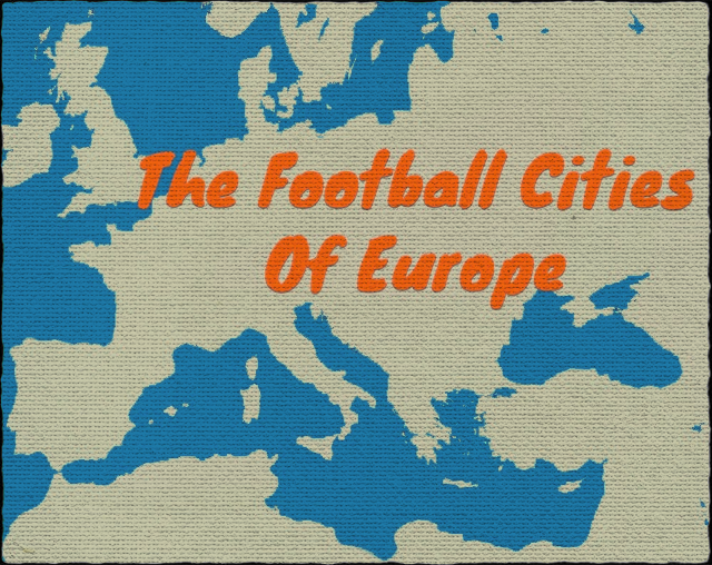 The Football Cities Of Europe